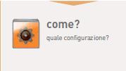 Come? quale configurazione?